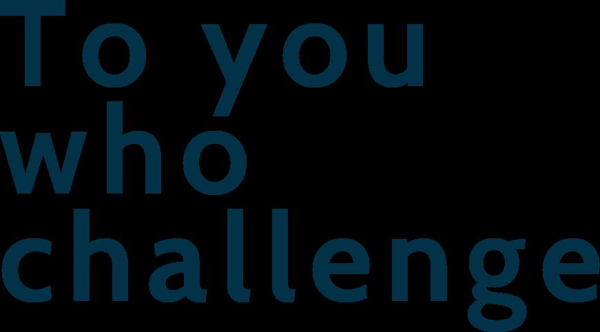 To you who challenge